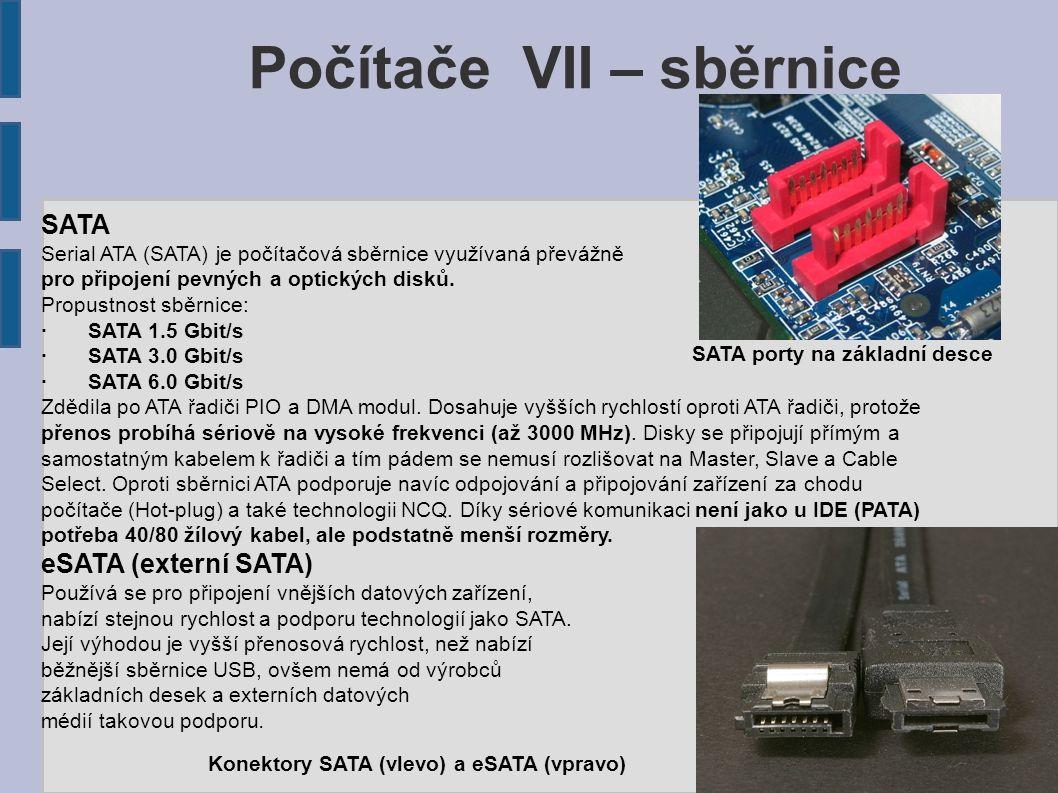 SATA Serial ATA (SATA) je počítačová sběrnice využívaná převážně pro připojení pevných a optických disků. Propustnost sběrnice: ·SATA 1.5 Gbit/s ·SATA