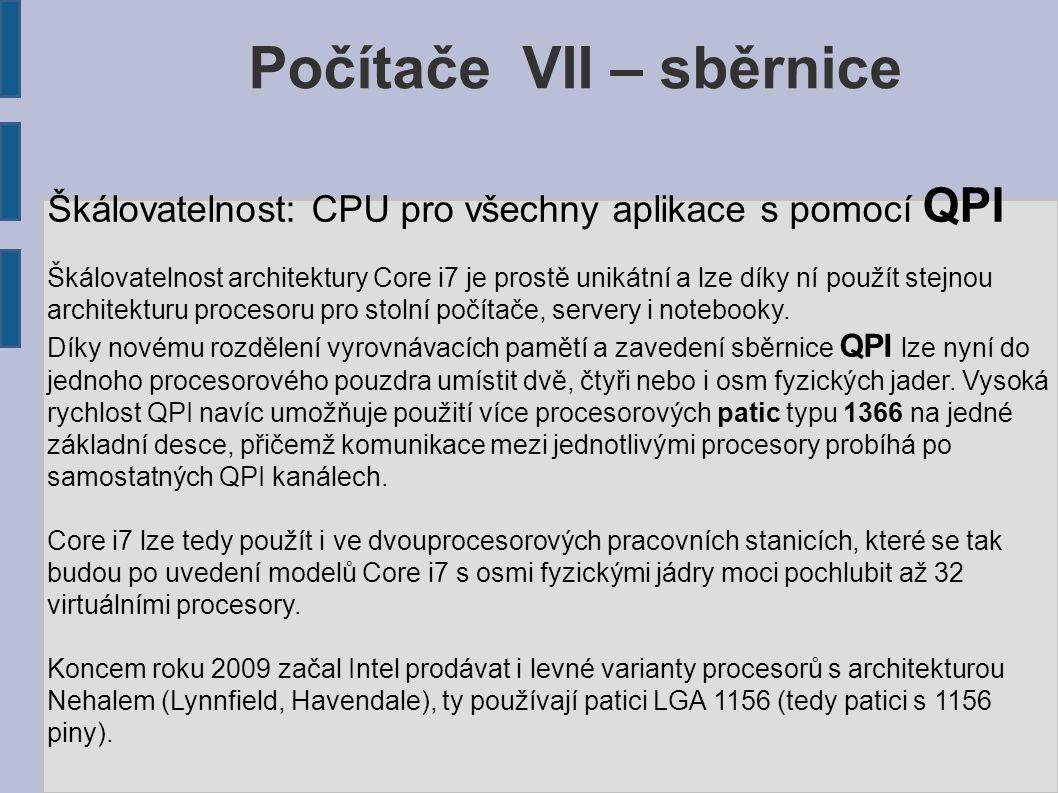 Počítače VII – sběrnice Škálovatelnost: CPU pro všechny aplikace s pomocí QPI Škálovatelnost architektury Core i7 je prostě unikátní a lze díky ní pou