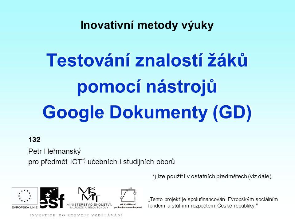 Inovativní metody výuky Testování znalostí žáků pomocí nástrojů Google Dokumenty (GD) Testování znalostí žáků pomocí nástrojů Google Dokumenty (GD) 13