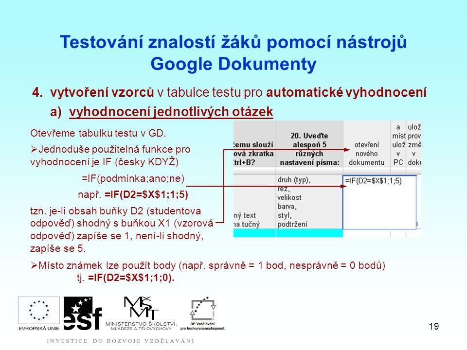 19 4.vytvoření vzorců v tabulce testu pro automatické vyhodnocení a)vyhodnocení jednotlivých otázek Testování znalostí žáků pomocí nástrojů Google Dokumenty Otevřeme tabulku testu v GD.