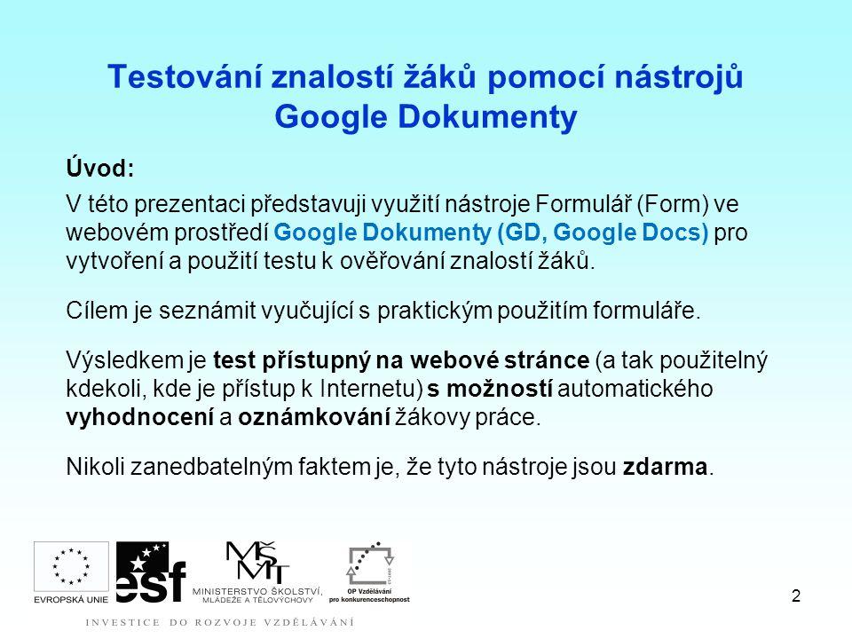 2 Testování znalostí žáků pomocí nástrojů Google Dokumenty Úvod: V této prezentaci představuji využití nástroje Formulář (Form) ve webovém prostředí Google Dokumenty (GD, Google Docs) pro vytvoření a použití testu k ověřování znalostí žáků.