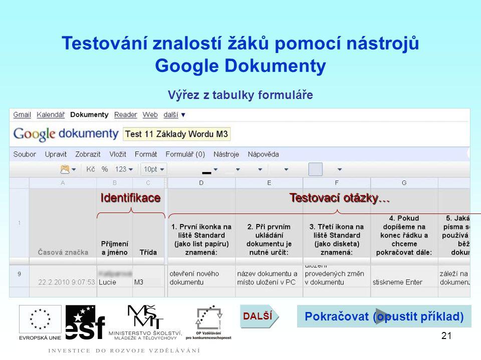 M3 21 Testování znalostí žáků pomocí nástrojů Google Dokumenty Výřez z tabulky formuláře Testovací otázky… Identifikace DALŠÍ Pokračovat (opustit příklad)