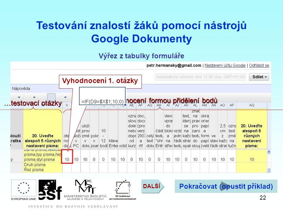 22 Testování znalostí žáků pomocí nástrojů Google Dokumenty …testovací otázky Vyhodnocení formou přidělení bodů Vyhodnocení 1. otázky Výřez z tabulky