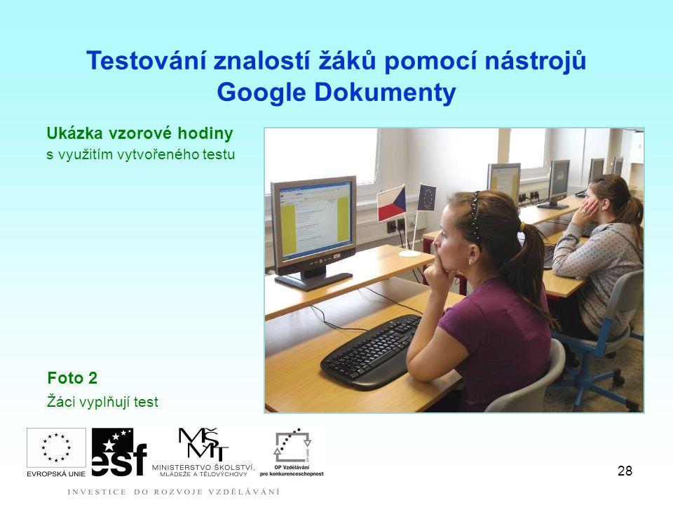 28 Testování znalostí žáků pomocí nástrojů Google Dokumenty Foto 2 Žáci vyplňují test Ukázka vzorové hodiny s využitím vytvořeného testu