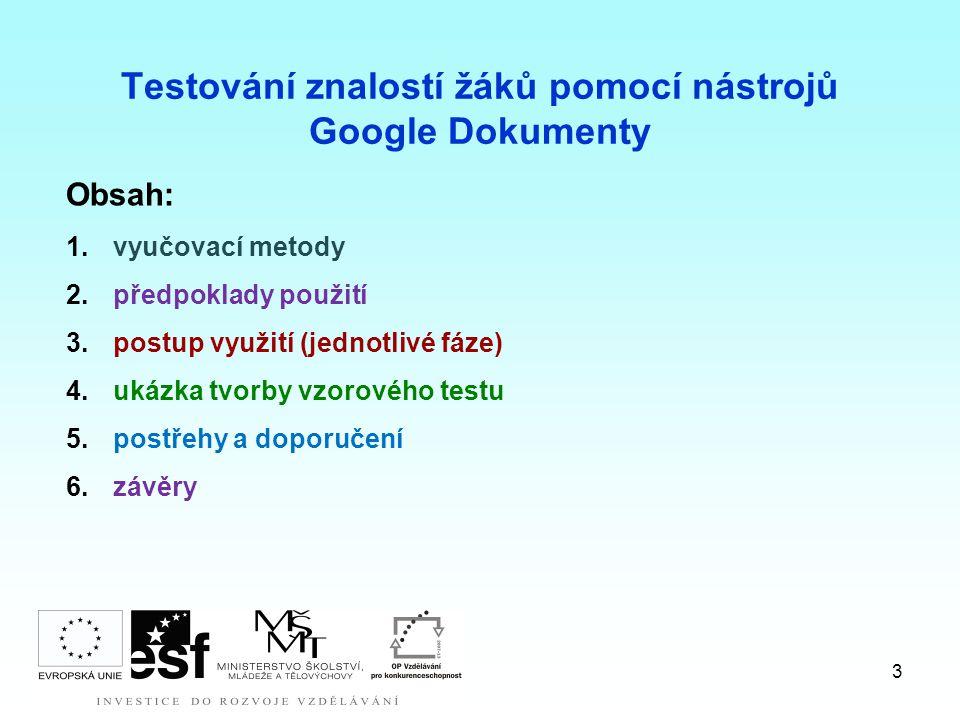 3 Testování znalostí žáků pomocí nástrojů Google Dokumenty Obsah: 1.vyučovací metody 2.předpoklady použití 3.postup využití (jednotlivé fáze) 4.ukázka tvorby vzorového testu 5.postřehy a doporučení 6.závěry