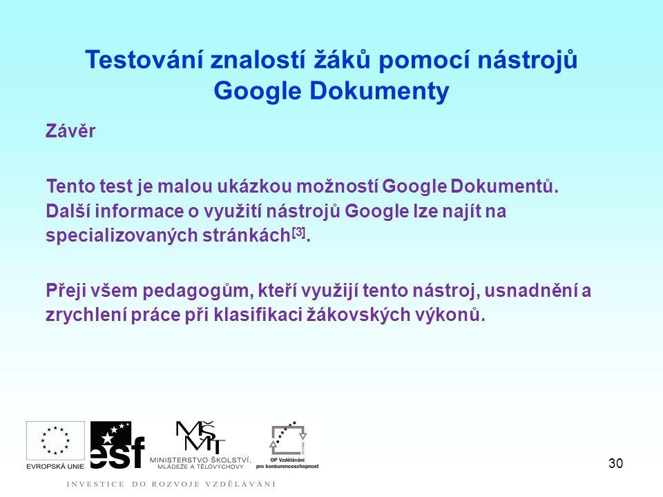 30 Závěr Tento test je malou ukázkou možností Google Dokumentů. Další informace o využití nástrojů Google lze najít na specializovaných stránkách [3].