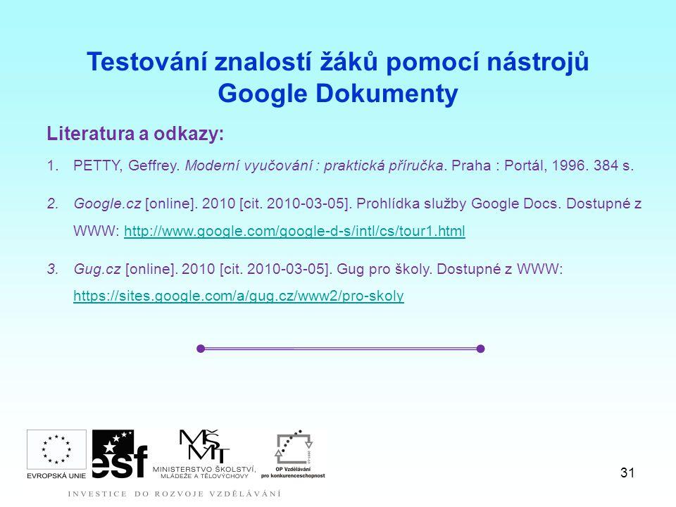 31 Literatura a odkazy: 1.PETTY, Geffrey. Moderní vyučování : praktická příručka. Praha : Portál, 1996. 384 s. 2.Google.cz [online]. 2010 [cit. 2010-0