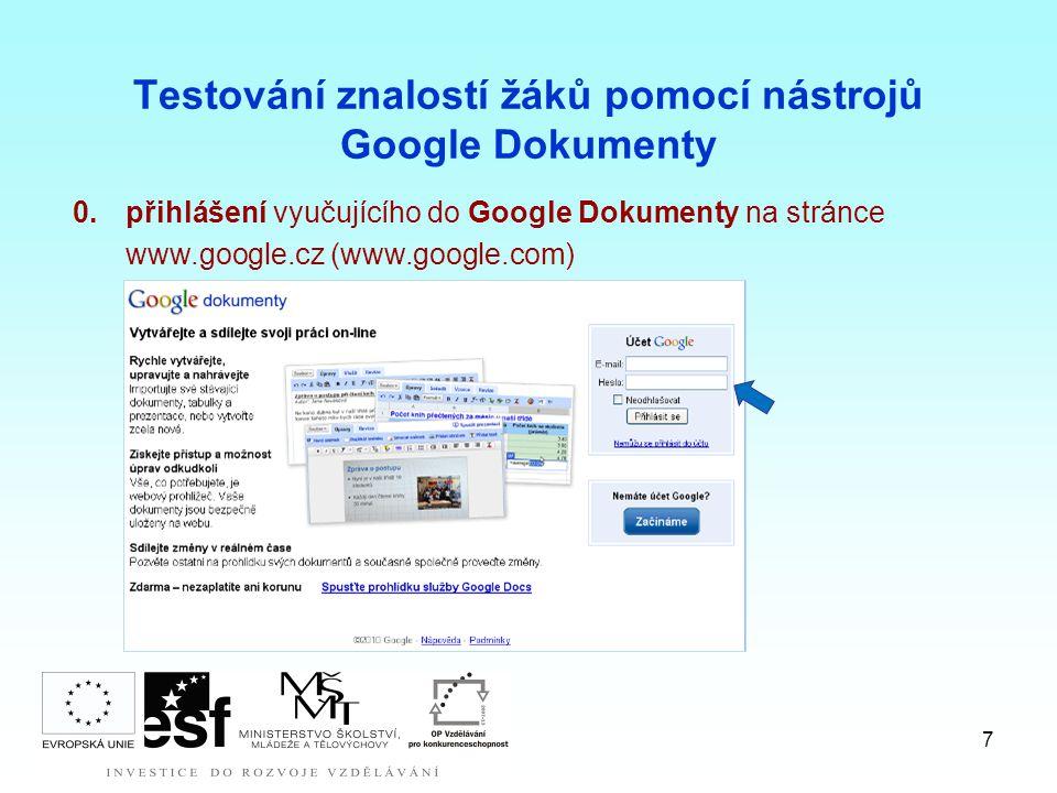 7 Testování znalostí žáků pomocí nástrojů Google Dokumenty 0.přihlášení vyučujícího do Google Dokumenty na stránce www.google.cz (www.google.com)