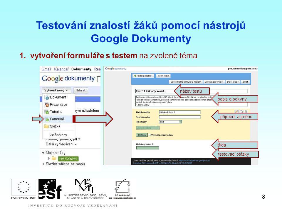8 1.vytvoření formuláře s testem na zvolené téma Testování znalostí žáků pomocí nástrojů Google Dokumenty název testu popis a pokyny příjmení a jméno třída testovací otázky