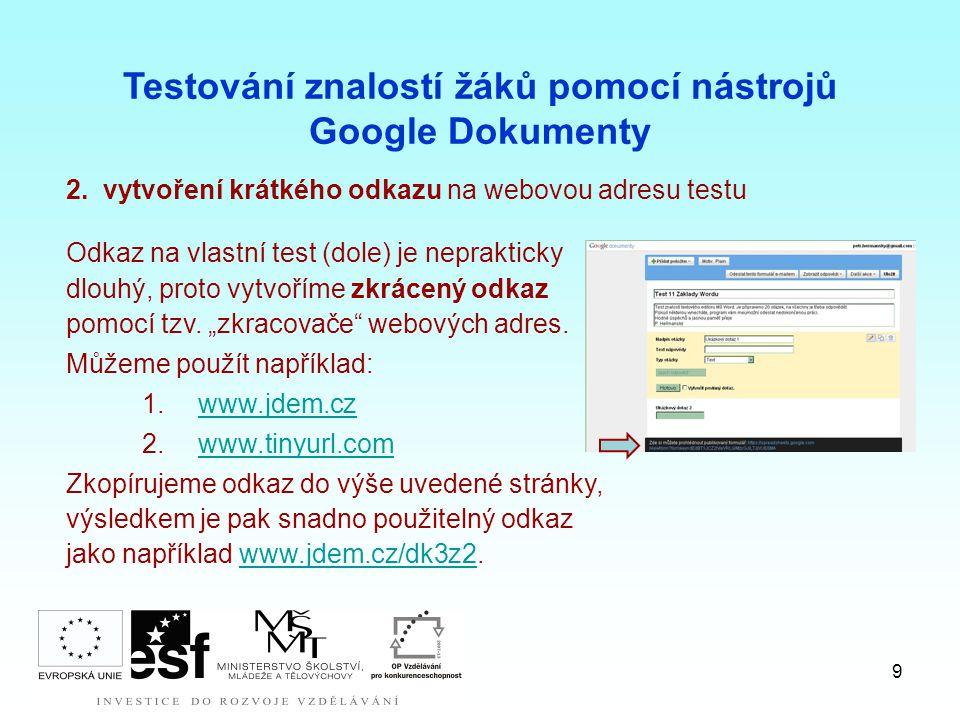 9 2.vytvoření krátkého odkazu na webovou adresu testu Testování znalostí žáků pomocí nástrojů Google Dokumenty Odkaz na vlastní test (dole) je neprakticky dlouhý, proto vytvoříme zkrácený odkaz pomocí tzv.