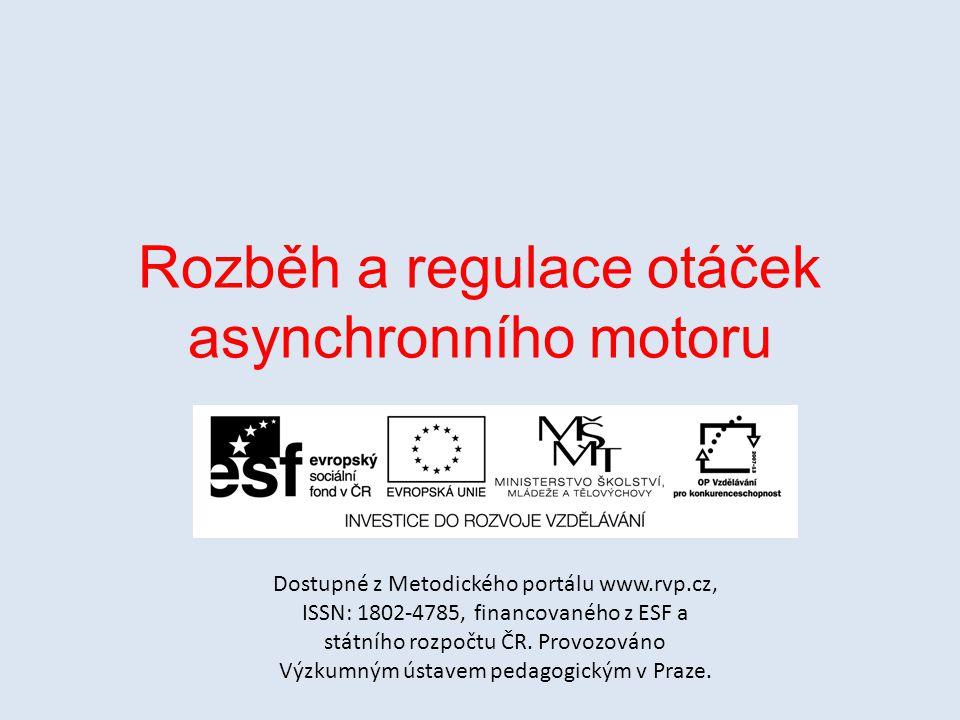 Rozběh a regulace otáček asynchronního motoru Dostupné z Metodického portálu www.rvp.cz, ISSN: 1802-4785, financovaného z ESF a státního rozpočtu ČR.
