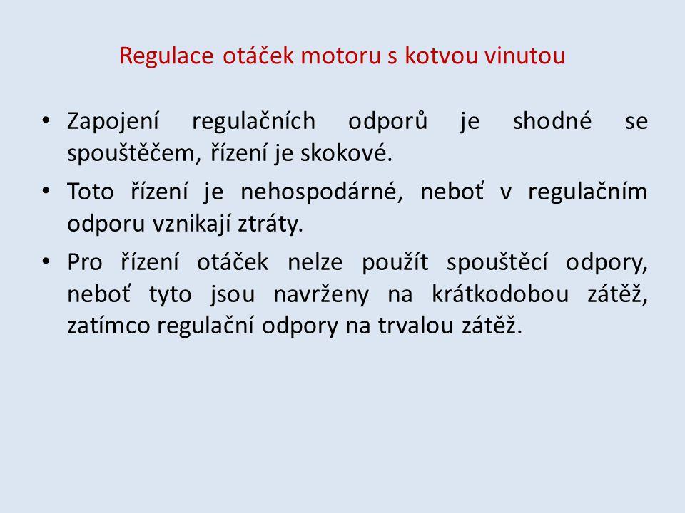 Regulace otáček motoru s kotvou vinutou Zapojení regulačních odporů je shodné se spouštěčem, řízení je skokové. Toto řízení je nehospodárné, neboť v r