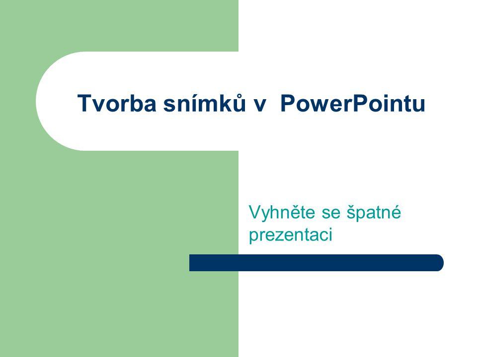 Tvorba snímků v PowerPointu Vyhněte se špatné prezentaci