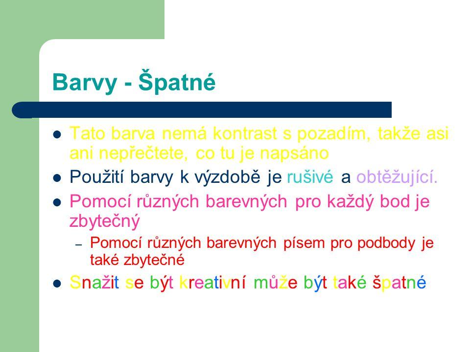 Barvy - Dobré Použijte barvy písma, které ostře kontrastují s pozadím – Příklad: modré písmo na bílém pozadí Použití barvy k posílení vaší logiky stru