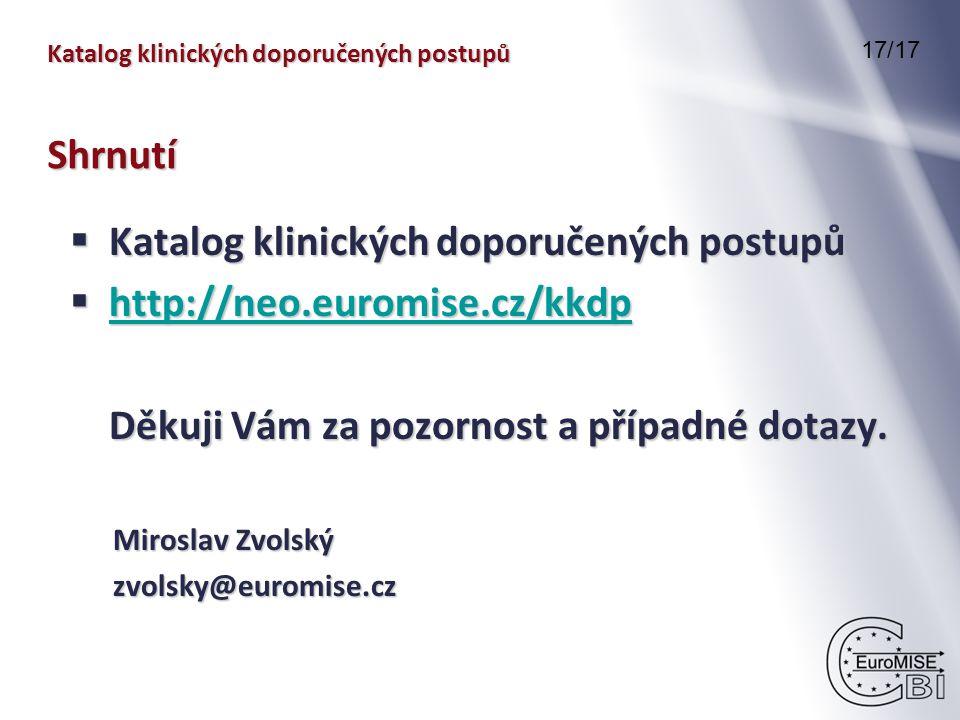 Katalog klinických doporučených postupů 17/17 Shrnutí  Katalog klinických doporučených postupů  http://neo.euromise.cz/kkdp http://neo.euromise.cz/kkdp Děkuji Vám za pozornost a případné dotazy.