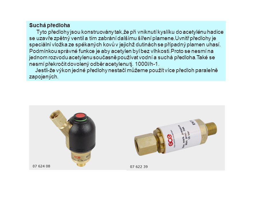 Suchá předloha Tyto předlohy jsou konstruovány tak,že při vniknutí kyslíku do acetylénu hadice se uzavře zpětný ventil a tím zabrání dalšímu šíření pl