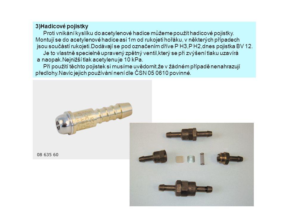 3)Hadicové pojistky Proti vnikání kyslíku do acetylenové hadice můžeme použít hadicové pojistky. Montují se do acetylenové hadice asi 1m od rukojeti h