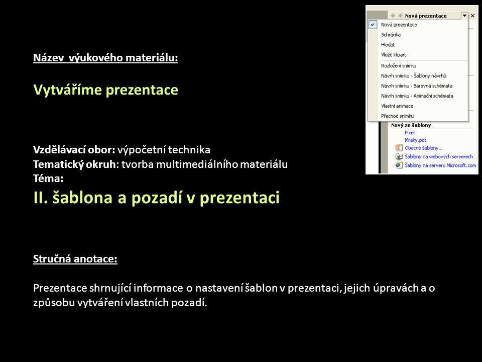Název výukového materiálu: Vytváříme prezentace Vzdělávací obor: výpočetní technika Tematický okruh: tvorba multimediálního materiálu Téma: II.