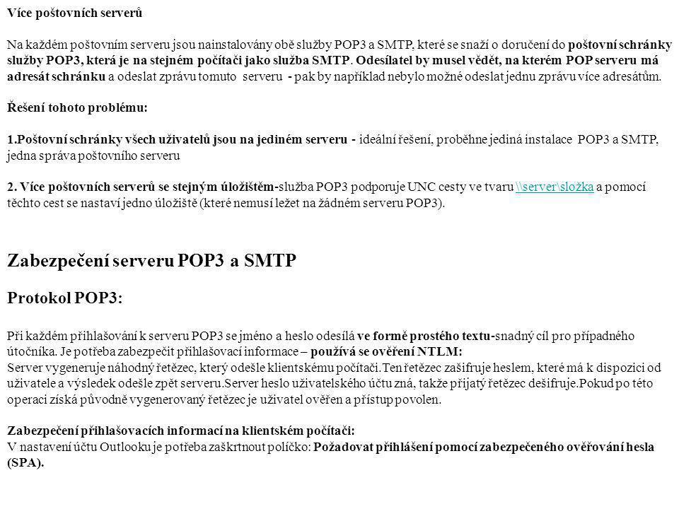 Více poštovních serverů Na každém poštovním serveru jsou nainstalovány obě služby POP3 a SMTP, které se snaží o doručení do poštovní schránky služby P