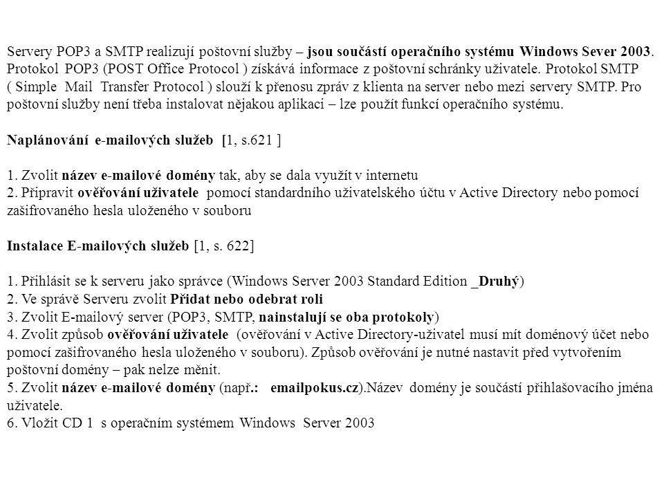 Servery POP3 a SMTP realizují poštovní služby – jsou součástí operačního systému Windows Sever 2003. Protokol POP3 (POST Office Protocol ) získává inf