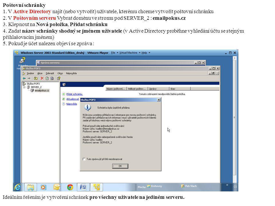 Poštovní schránky 1. V Active Directory najít (nebo vytvořit) uživatele, kterému chceme vytvořit poštovní schránku 2. V Poštovním serveru Vybrat domén