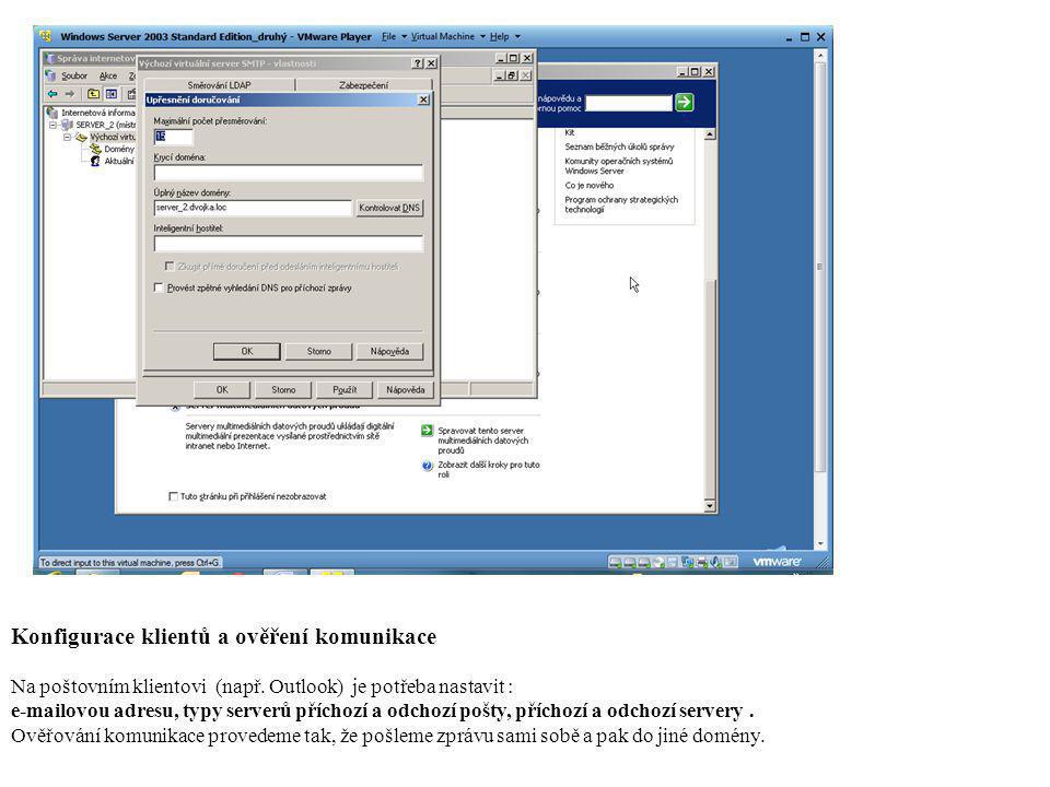 Konfigurace klientů a ověření komunikace Na poštovním klientovi (např. Outlook) je potřeba nastavit : e-mailovou adresu, typy serverů příchozí a odcho
