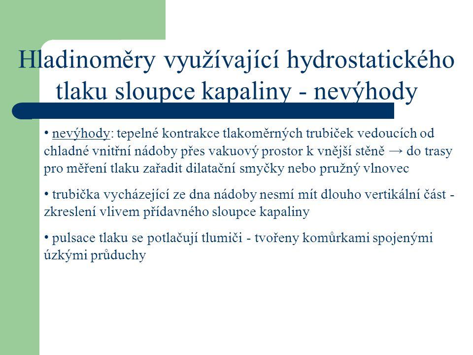 Hladinoměry využívající hydrostatického tlaku sloupce kapaliny - nevýhody nevýhody: tepelné kontrakce tlakoměrných trubiček vedoucích od chladné vnitř