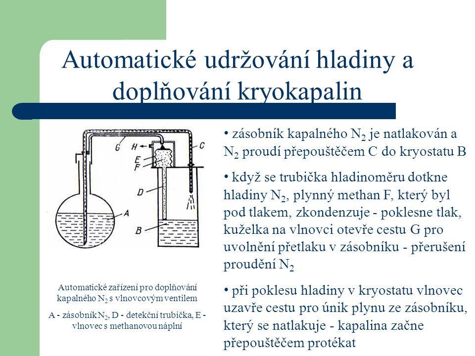 Automatické udržování hladiny a doplňování kryokapalin zásobník kapalného N 2 je natlakován a N 2 proudí přepouštěčem C do kryostatu B když se trubičk
