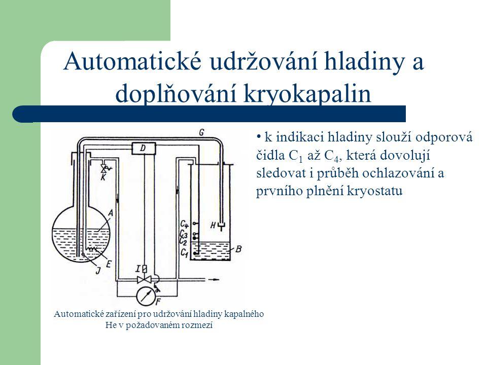 Automatické udržování hladiny a doplňování kryokapalin Automatické zařízení pro udržování hladiny kapalného He v požadovaném rozmezí k indikaci hladin