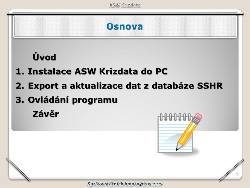 33 Úvod Úvod 1.Instalace ASW Krizdata do PC 2.Export a aktualizace dat z databáze SSHR 3.Ovládání programu Závěr Závěr