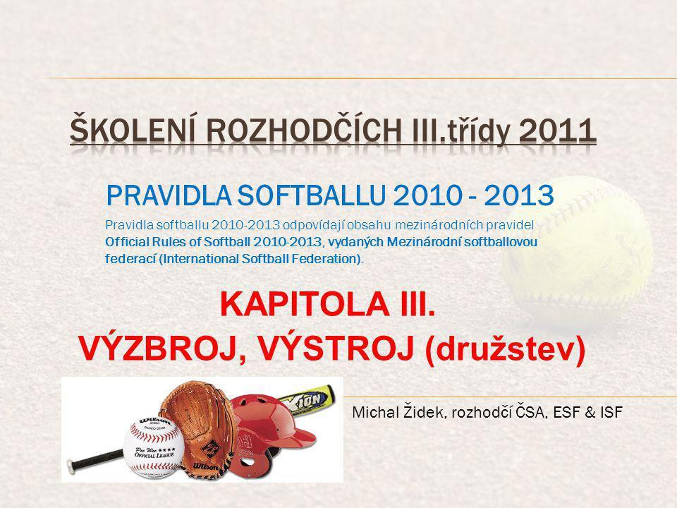 PRAVIDLA SOFTBALLU 2010 - 2013 Pravidla softballu 2010-2013 odpovídají obsahu mezinárodních pravidel Official Rules of Softball 2010-2013, vydaných Me