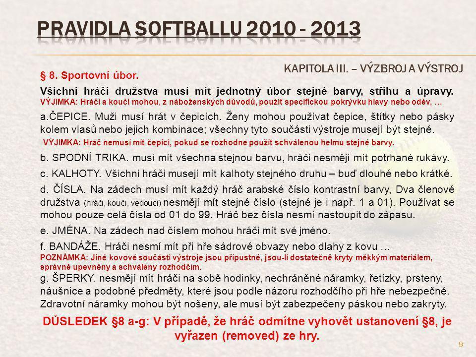 KAPITOLA III. – VÝZBROJ A VÝSTROJ § 8. Sportovní úbor. Všichni hráči družstva musí mít jednotný úbor stejné barvy, střihu a úpravy. VÝJIMKA: Hráči a k