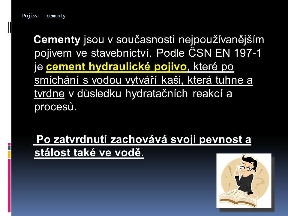Pojiva - cementy Cementy jsou v současnosti nejpoužívanějším pojivem ve stavebnictví. Podle ČSN EN 197-1 je cement hydraulické pojivo, které po smíchá