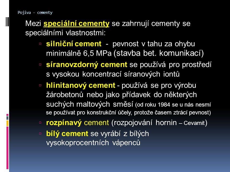 Pojiva - cementy Mezi speciální cementy se zahrnují cementy se speciálními vlastnostmi:  silniční cement - pevnost v tahu za ohybu minimálně 6,5 MPa