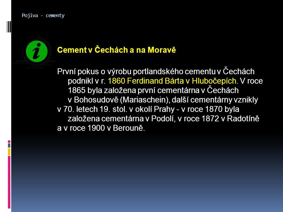 Pojiva - cementy Cement v Čechách a na Moravě První pokus o výrobu portlandského cementu v Čechách podnikl v r. 1860 Ferdinand Bárta v Hlubočepích. V