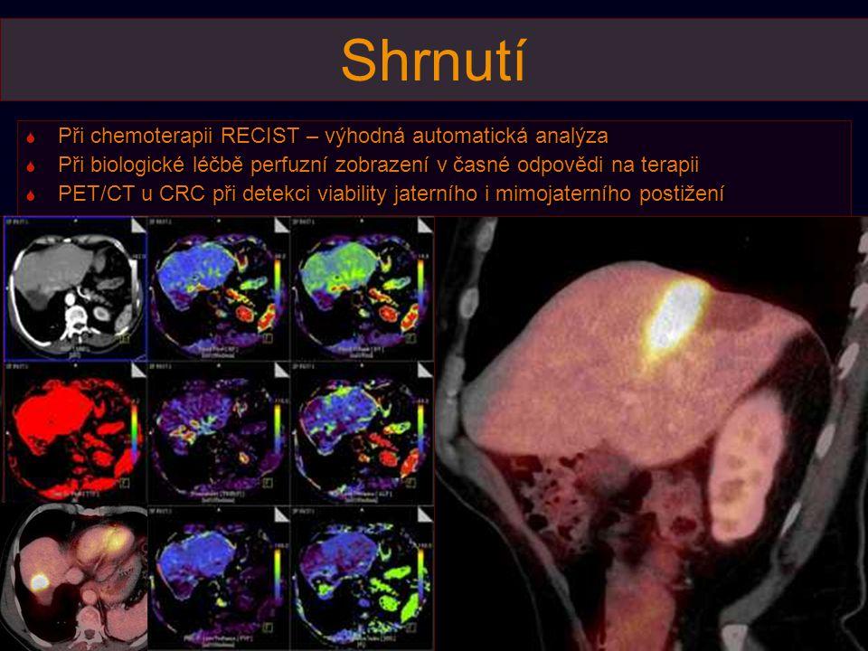 Shrnutí  Při chemoterapii RECIST – výhodná automatická analýza  Při biologické léčbě perfuzní zobrazení v časné odpovědi na terapii  PET/CT u CRC p