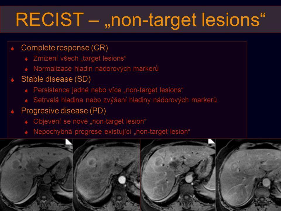"""RECIST – """"non-target lesions""""  Complete response (CR)  Zmizení všech """"target lesions""""  Normalizace hladin nádorových markerů  Stable disease (SD)"""