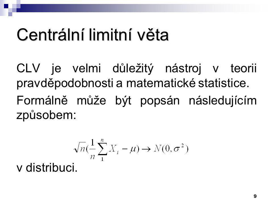 9 Centrální limitní věta CLV je velmi důležitý nástroj v teorii pravděpodobnosti a matematické statistice.