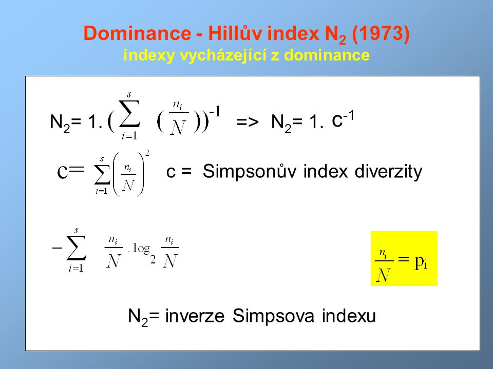 Dominance - Hillův index N 2 (1973) indexy vycházející z dominance N 2 = 1. c = Simpsonův index diverzity =>=> N 2 = 1. c -1 N 2 = inverze Simpsova in