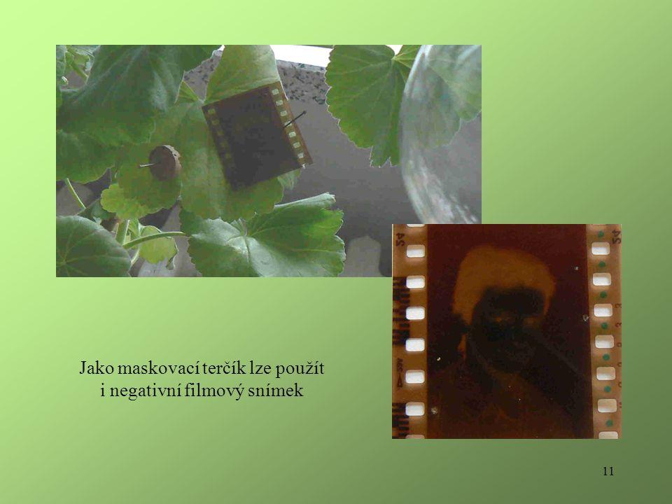 11 Jako maskovací terčík lze použít i negativní filmový snímek
