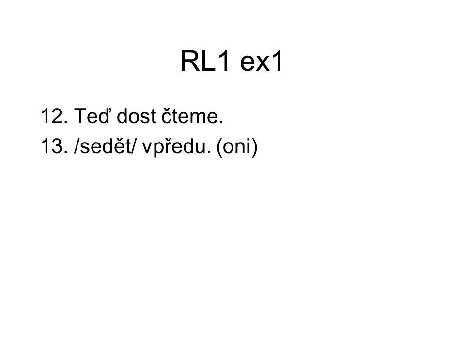 RL1 ex1 12. Teď dost čteme. 13. /sedět/ vpředu. (oni)