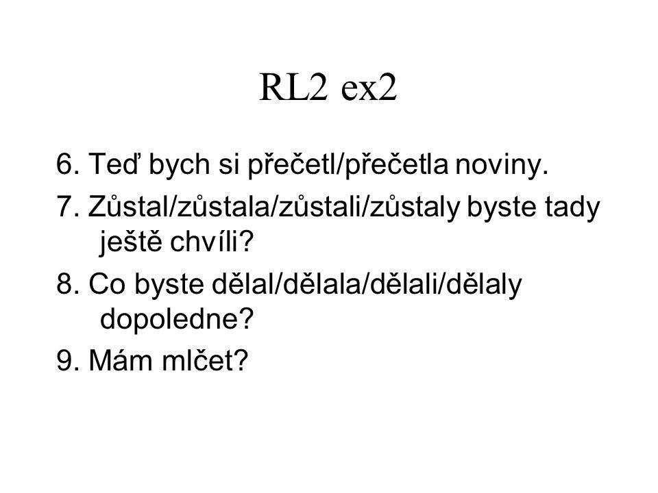 RL2 ex2 6. Teď bych si přečetl/přečetla noviny. 7.