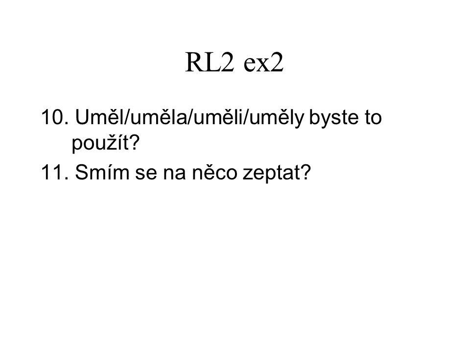 RL2 ex2 10. Uměl/uměla/uměli/uměly byste to použít 11. Smím se na něco zeptat