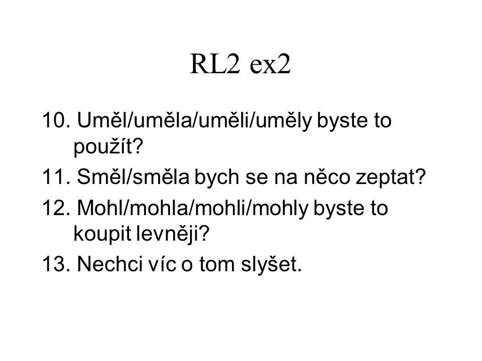 RL2 ex2 10. Uměl/uměla/uměli/uměly byste to použít.