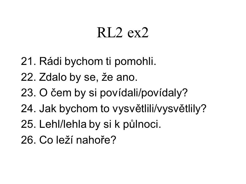 RL2 ex2 21. Rádi bychom ti pomohli. 22. Zdalo by se, že ano.
