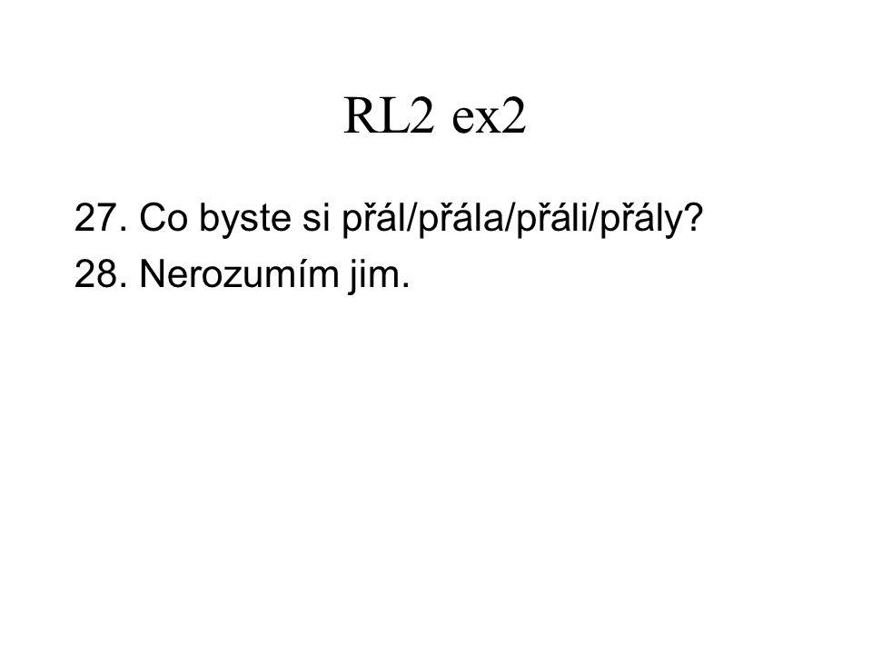 RL2 ex2 27. Co byste si přál/přála/přáli/přály 28. Nerozumím jim.