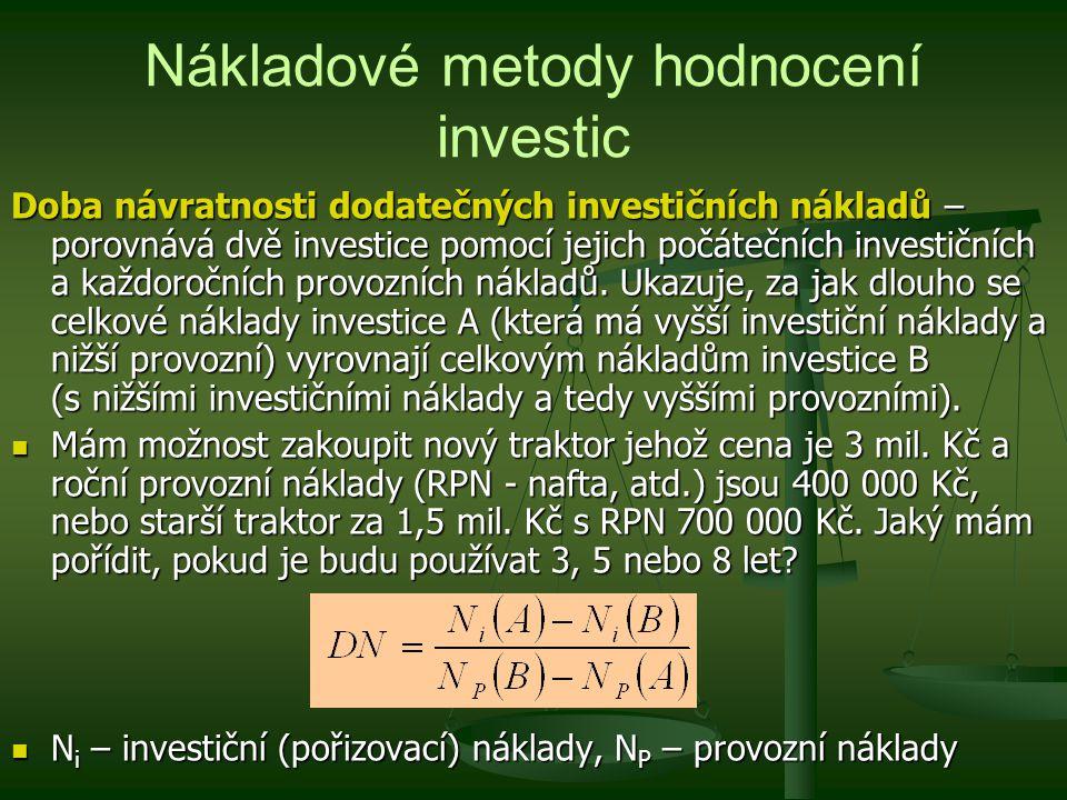 Nákladové metody hodnocení investic Doba návratnosti dodatečných investičních nákladů – porovnává dvě investice pomocí jejich počátečních investičních