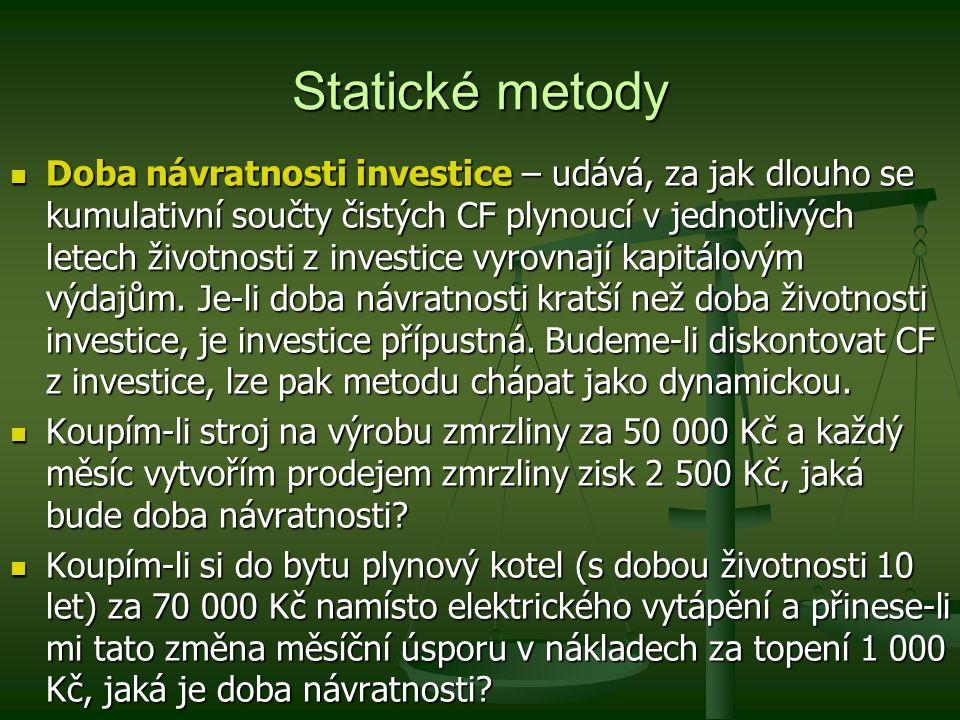 Statické metody Doba návratnosti investice – udává, za jak dlouho se kumulativní součty čistých CF plynoucí v jednotlivých letech životnosti z investi