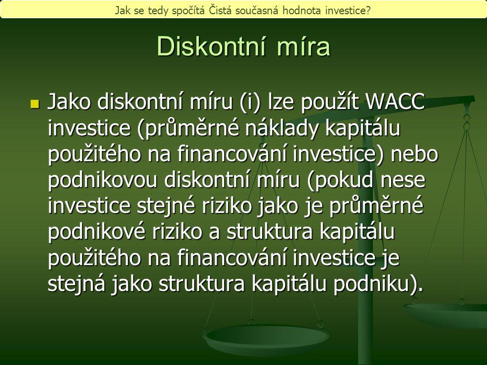 Diskontní míra Jako diskontní míru (i) lze použít WACC investice (průměrné náklady kapitálu použitého na financování investice) nebo podnikovou diskon