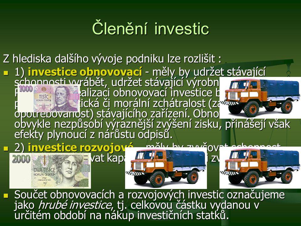 Členění investic Z hlediska dalšího vývoje podniku lze rozlišit : 1) investice obnovovací - měly by udržet stávající schopnosti vyrábět, udržet stávaj